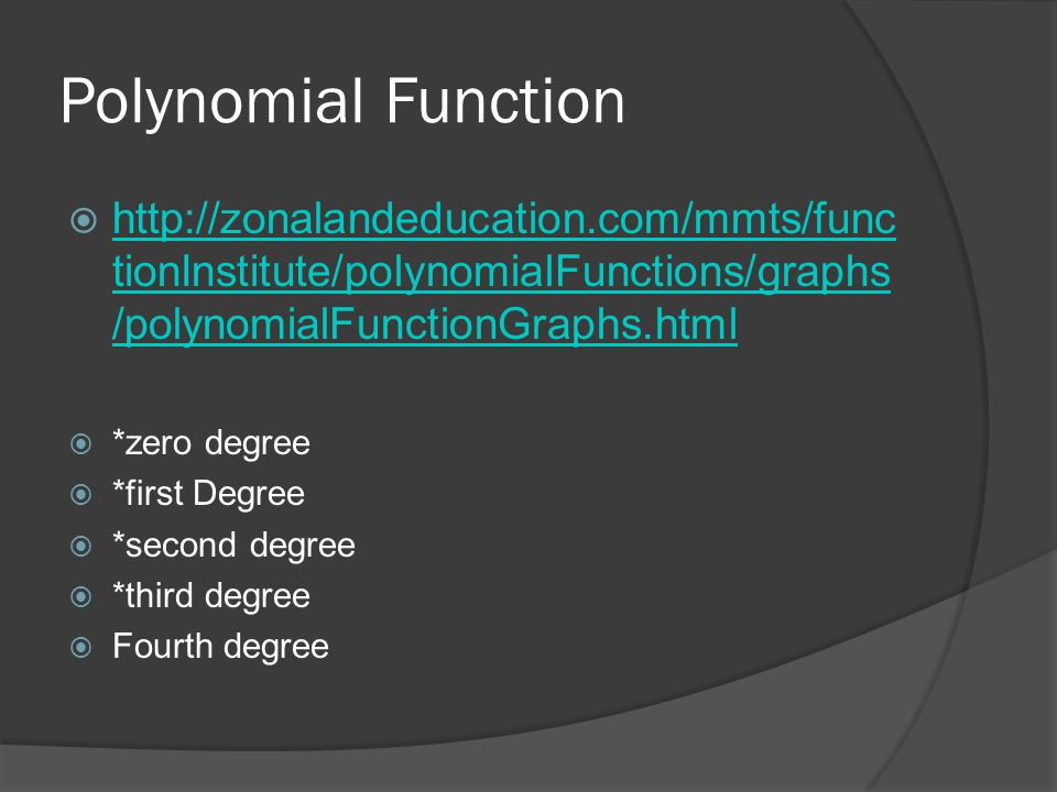 Polynomial Function  http://zonalandeducation.com/mmts/func tionInstitute/polynomialFunctions/graphs /polynomialFunctionGraphs.html http://zonalanded