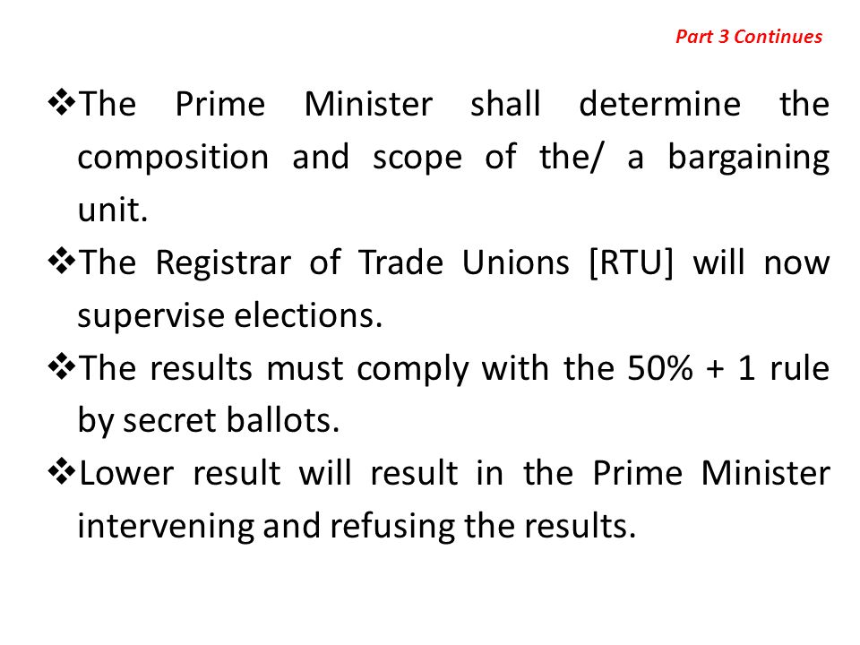  The Prime Minister shall determine the composition and scope of the/ a bargaining unit.  The Registrar of Trade Unions [RTU] will now supervise ele