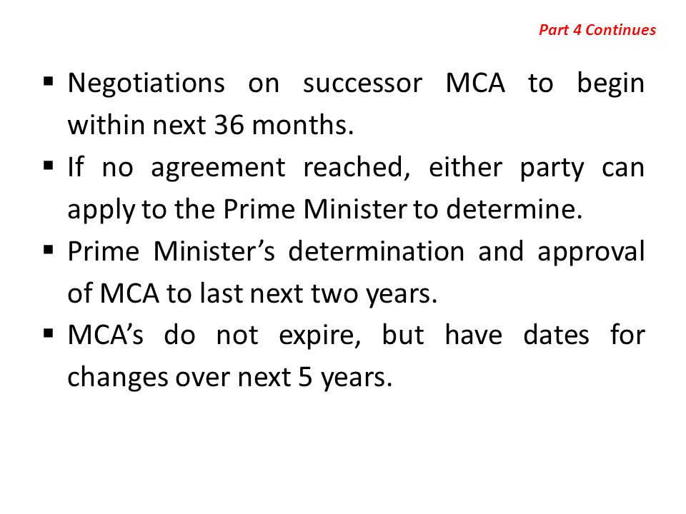  Negotiations on successor MCA to begin within next 36 months.  If no agreement reached, either party can apply to the Prime Minister to determine.