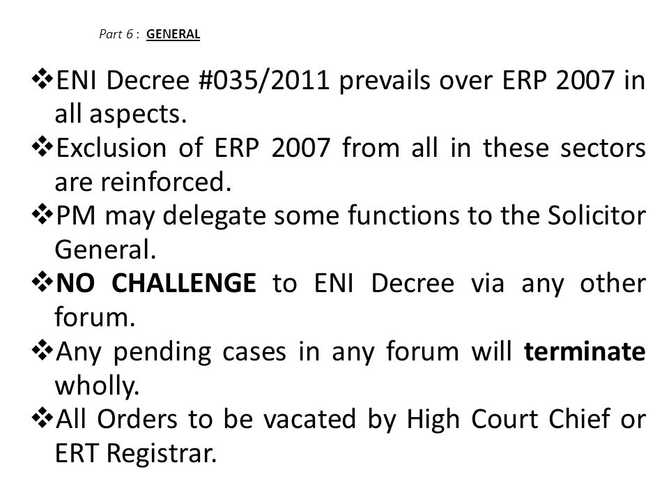 Part 6 : GENERAL  ENI Decree #035/2011 prevails over ERP 2007 in all aspects.  Exclusion of ERP 2007 from all in these sectors are reinforced.  PM