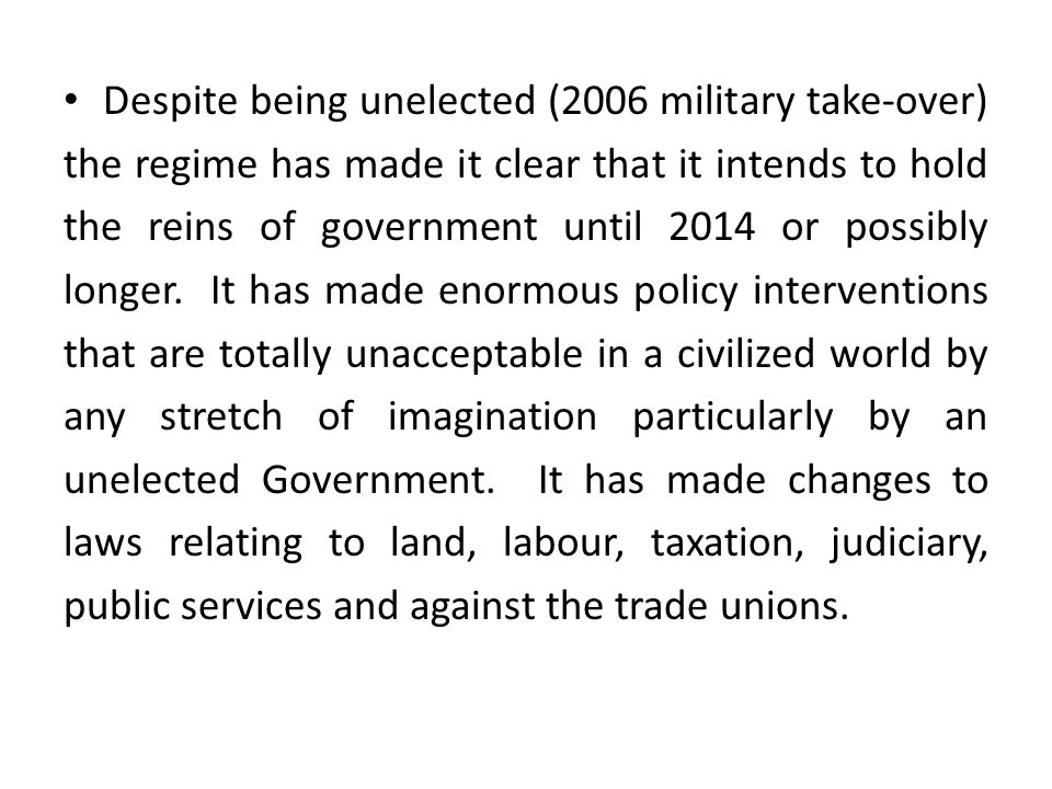 Despite being unelected (2006 military take-over) the regime has made it clear that it intends to hold the reins of government until 2014 or possibly