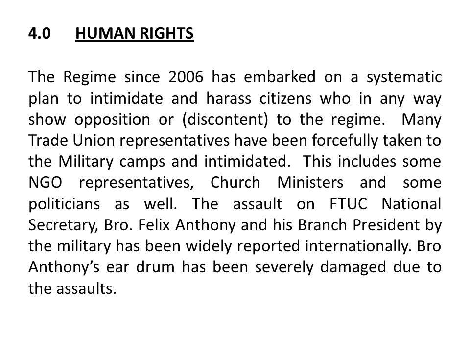 4.0HUMAN RIGHTS The Regime since 2006 has embarked on a systematic plan to intimidate and harass citizens who in any way show opposition or (discontent) to the regime.