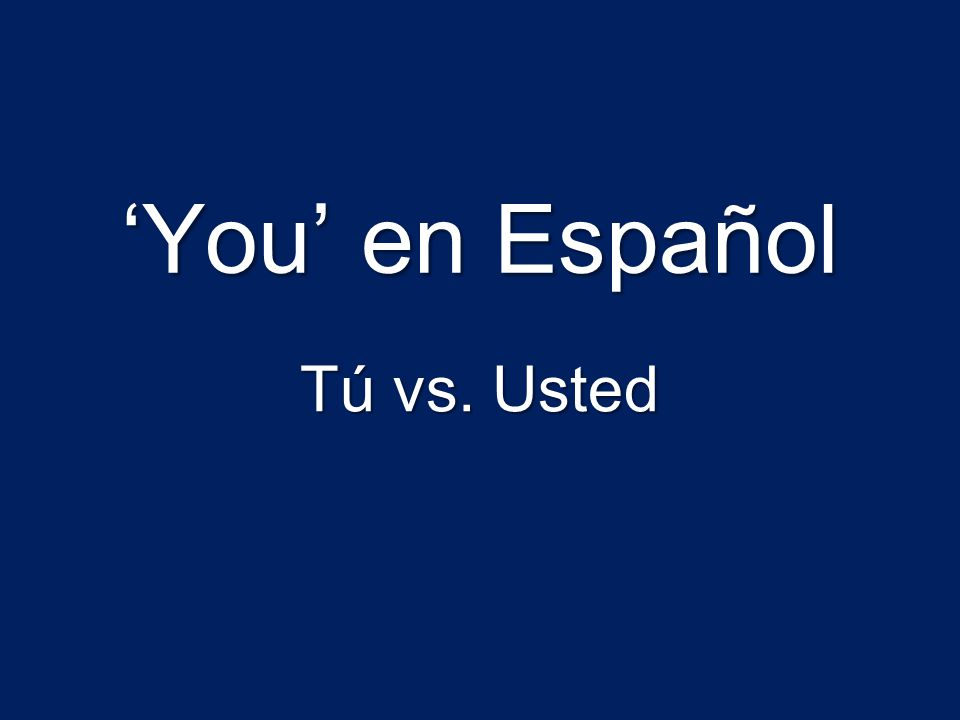 Well, for most Spanish speakers there are TWO ways to say you !!.