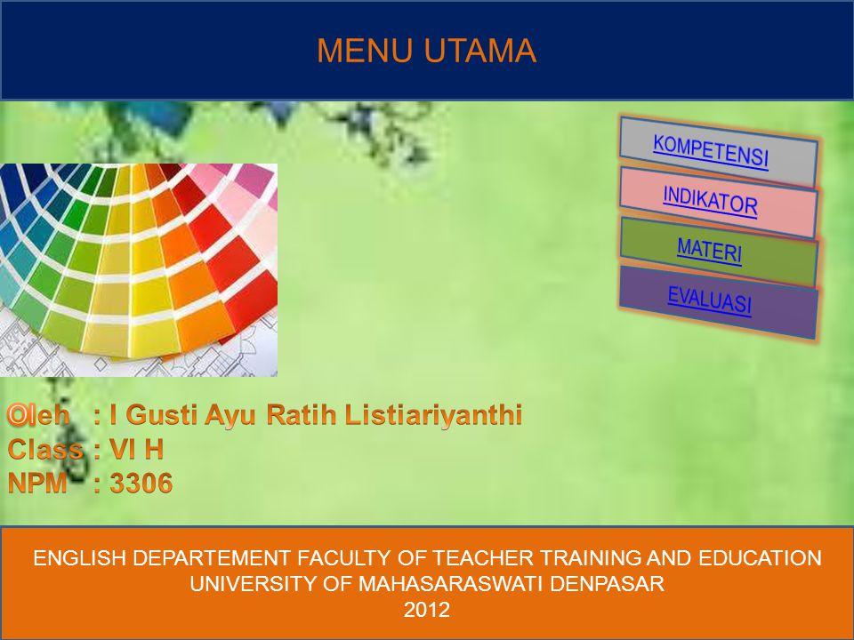 MENU UTAMA ENGLISH DEPARTEMENT FACULTY OF TEACHER TRAINING AND EDUCATION UNIVERSITY OF MAHASARASWATI DENPASAR 2012