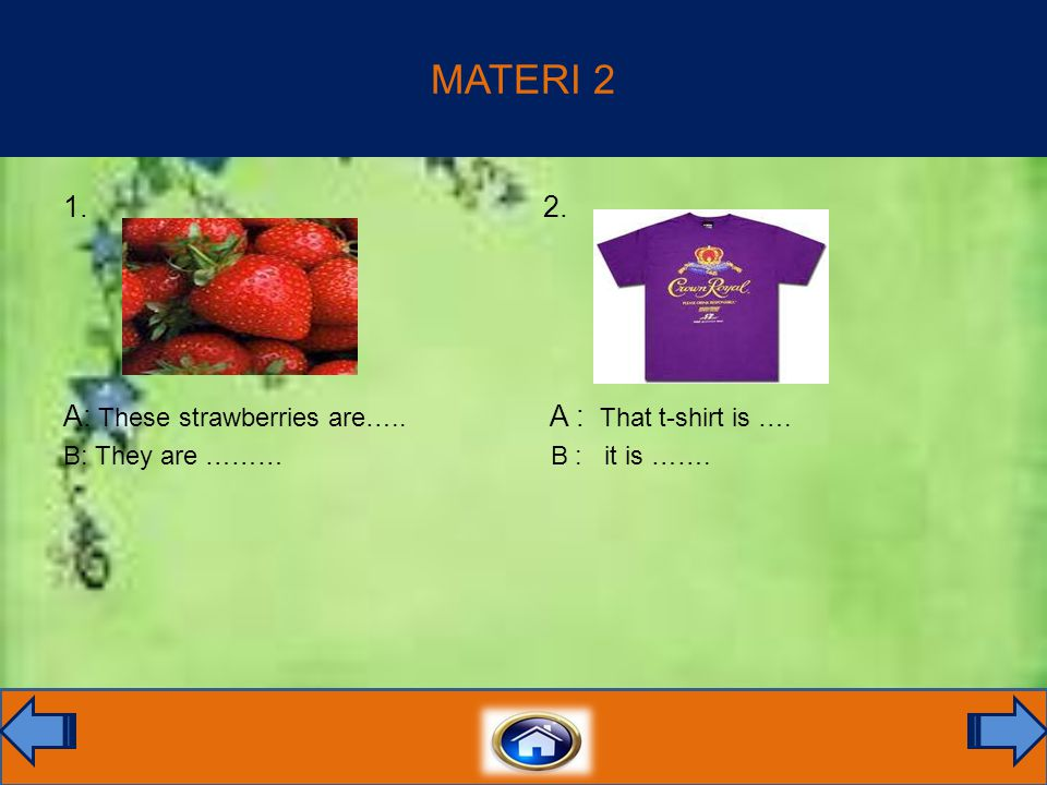 MATERI 2 1. A: These strawberries are….. B: They are ……… 2. A : That t-shirt is …. B : it is …….