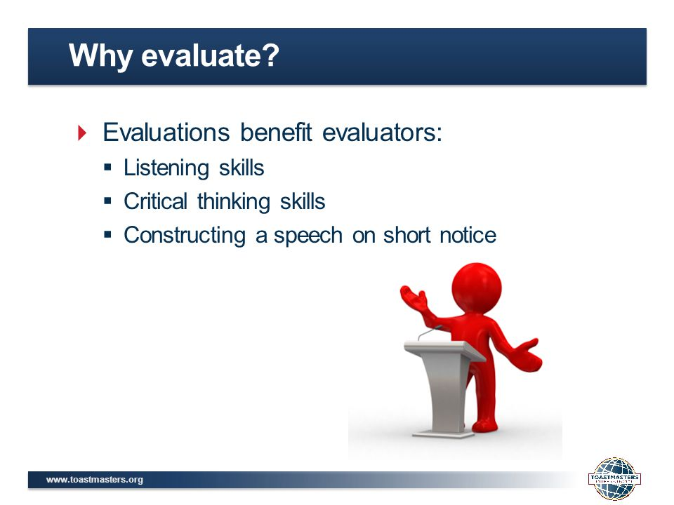  Evaluations benefit evaluators:  Listening skills  Critical thinking skills  Constructing a speech on short notice Why evaluate