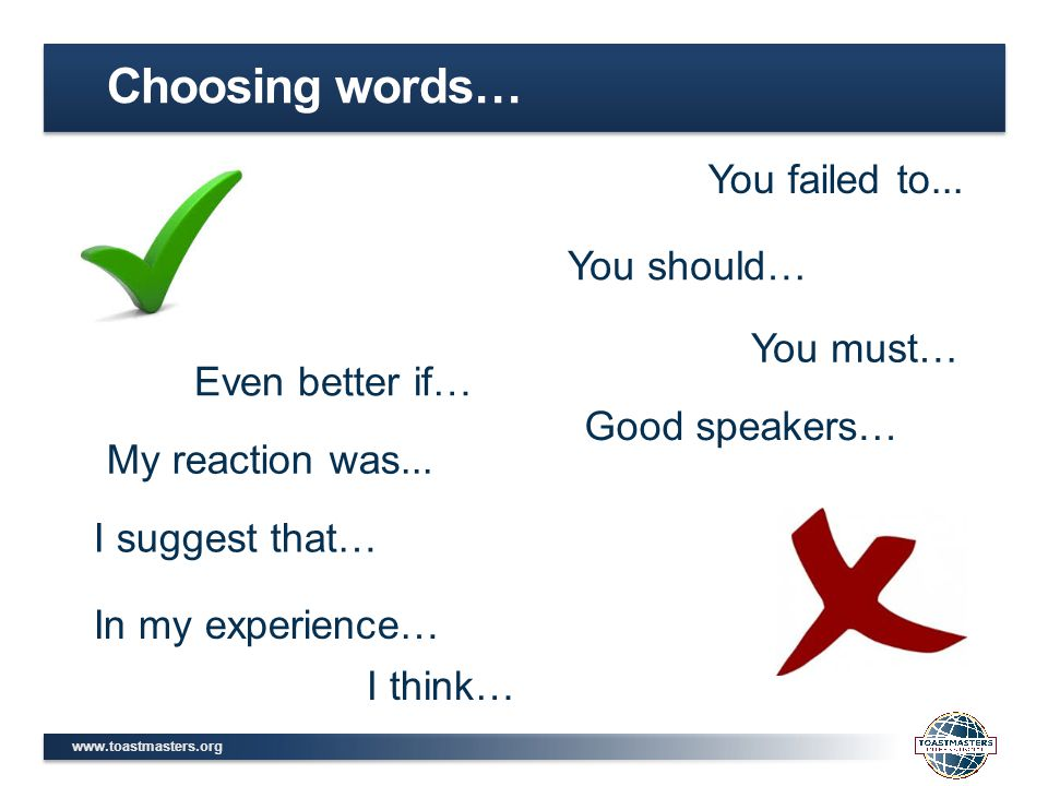 www.toastmasters.org Choosing words… You should… You must… You failed to...