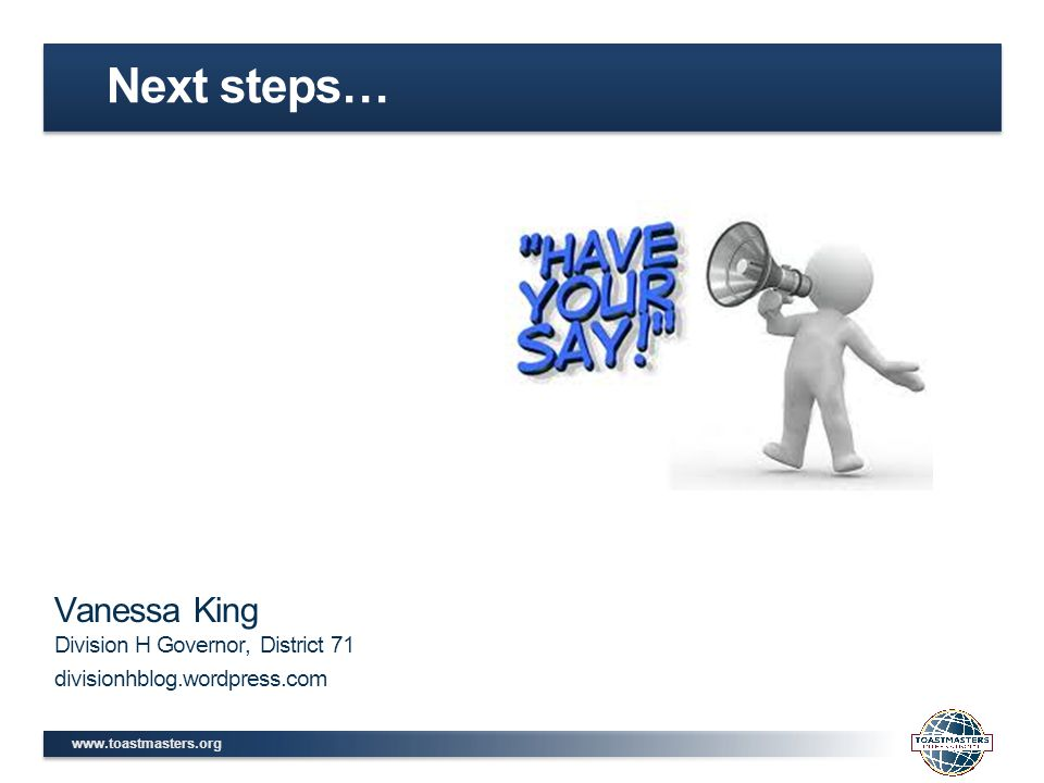 Next steps… Vanessa King Division H Governor, District 71 divisionhblog.wordpress.com