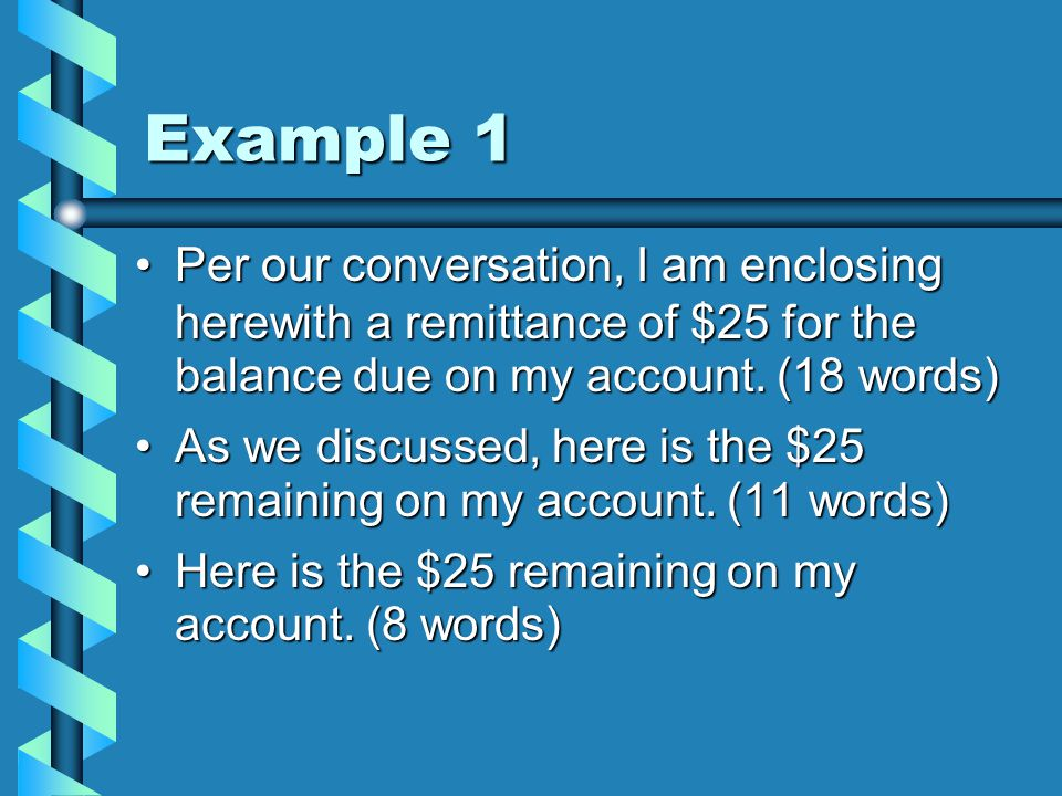 Example 1 Per our conversation, I am enclosing herewith a remittance of $25 for the balance due on my account.
