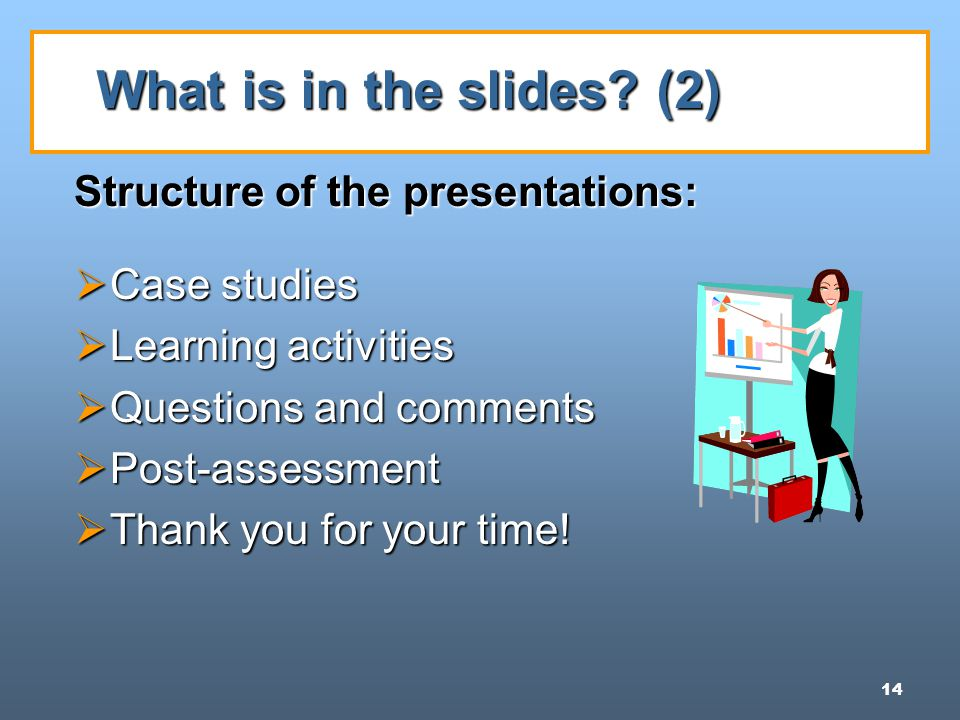 14 What is in the slides.
