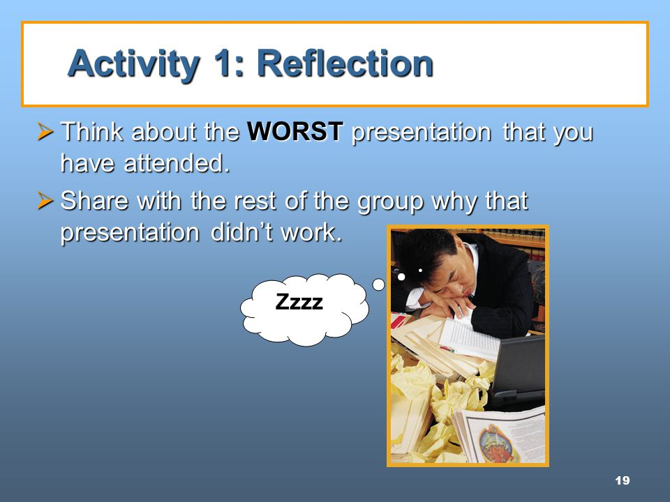 19 Activity 1: Reflection  Think about the WORST presentation that you have attended.