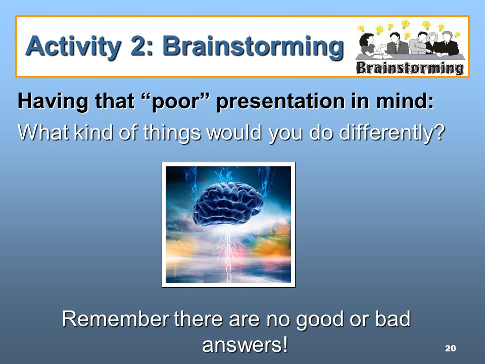 20 Activity 2: Brainstorming Having that poor presentation in mind: What kind of things would you do differently.