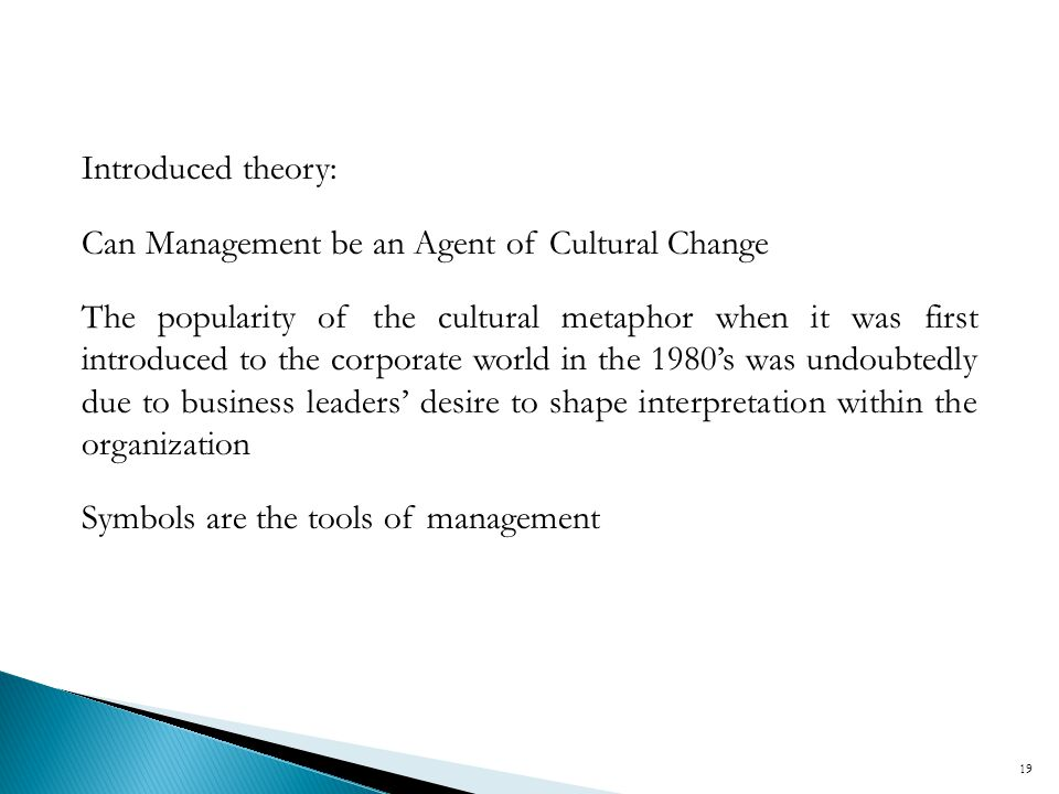 Introduced theory: Can Management be an Agent of Cultural Change The popularity of the cultural metaphor when it was first introduced to the corporate