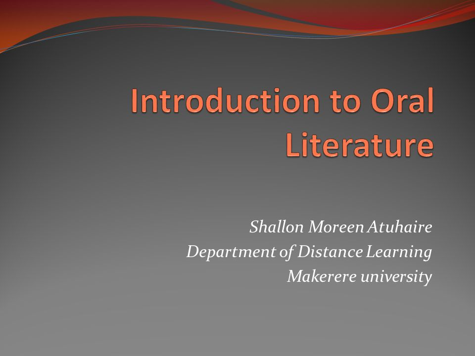 Who I am My Name is Shallon Moreen Atuhaire and I will be helping you in learning African Oral Literature.