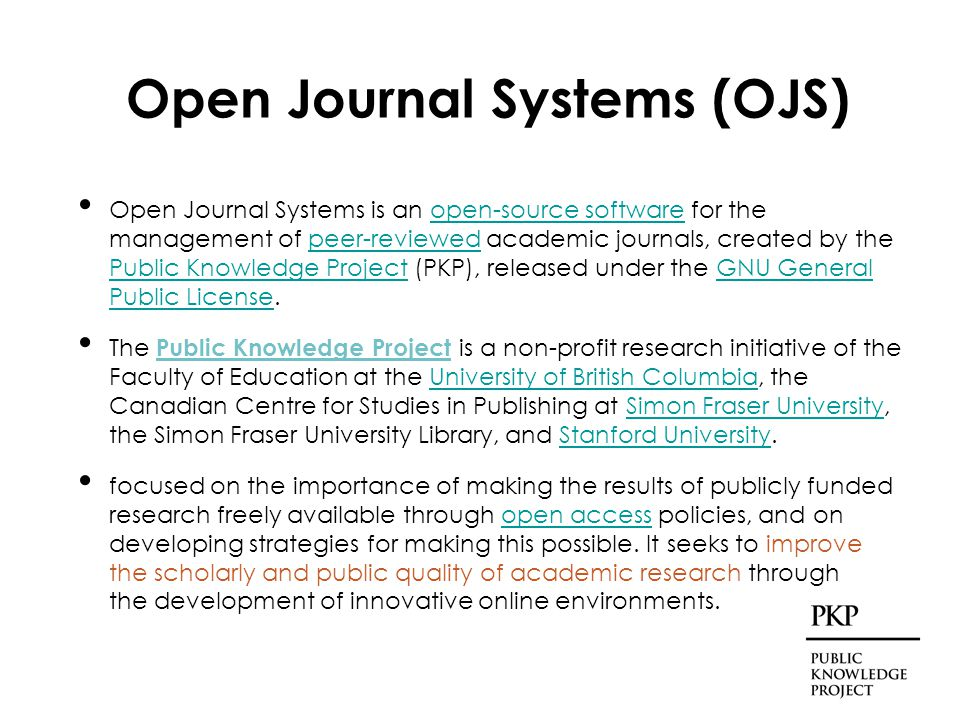 Open Journal Systems Provides the technical infrastructure not only for the online presentation of journal articles, but also an entire editorial management workflow, including article submission, multiple rounds of peer-review, and indexing.