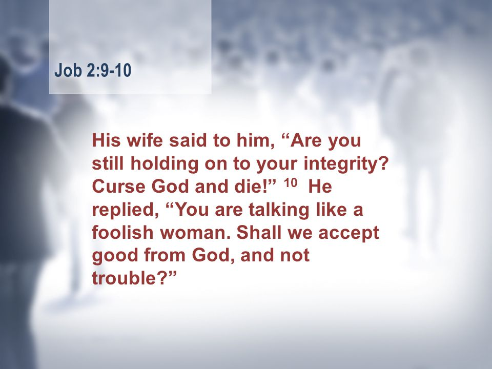 His wife said to him, Are you still holding on to your integrity.