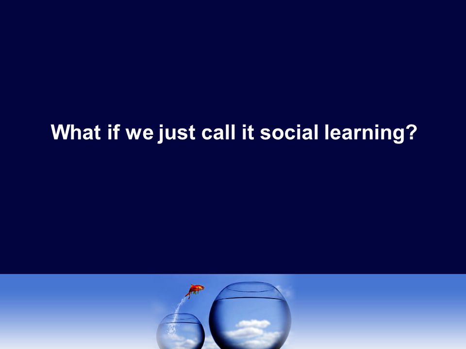 What if we just call it social learning