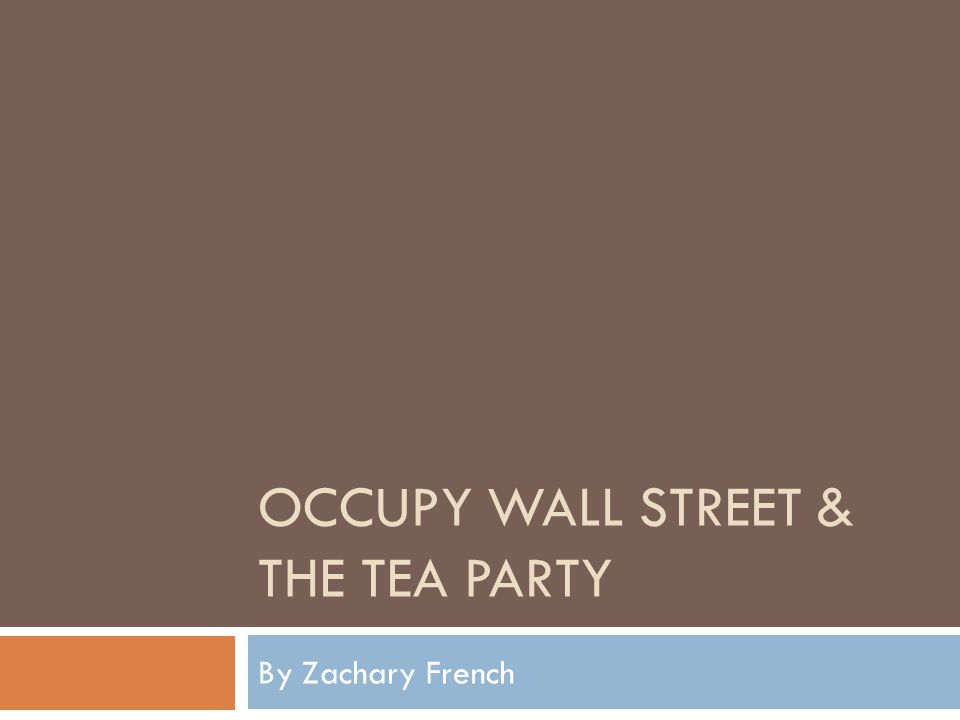 OCCUPY WALL STREET & THE TEA PARTY By Zachary French