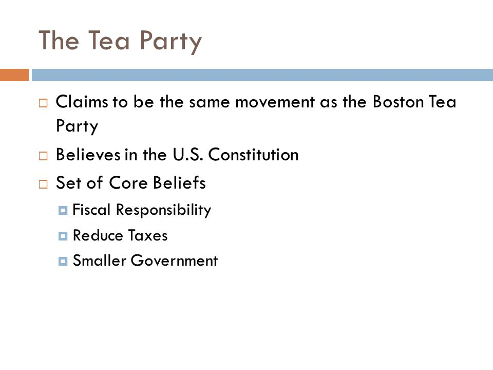 The Tea Party  Claims to be the same movement as the Boston Tea Party  Believes in the U.S.