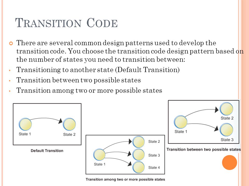 T RANSITION C ODE There are several common design patterns used to develop the transition code.