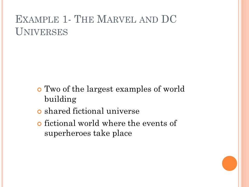 E XAMPLE 1- T HE M ARVEL AND DC U NIVERSES Two of the largest examples of world building shared fictional universe fictional world where the events of superheroes take place
