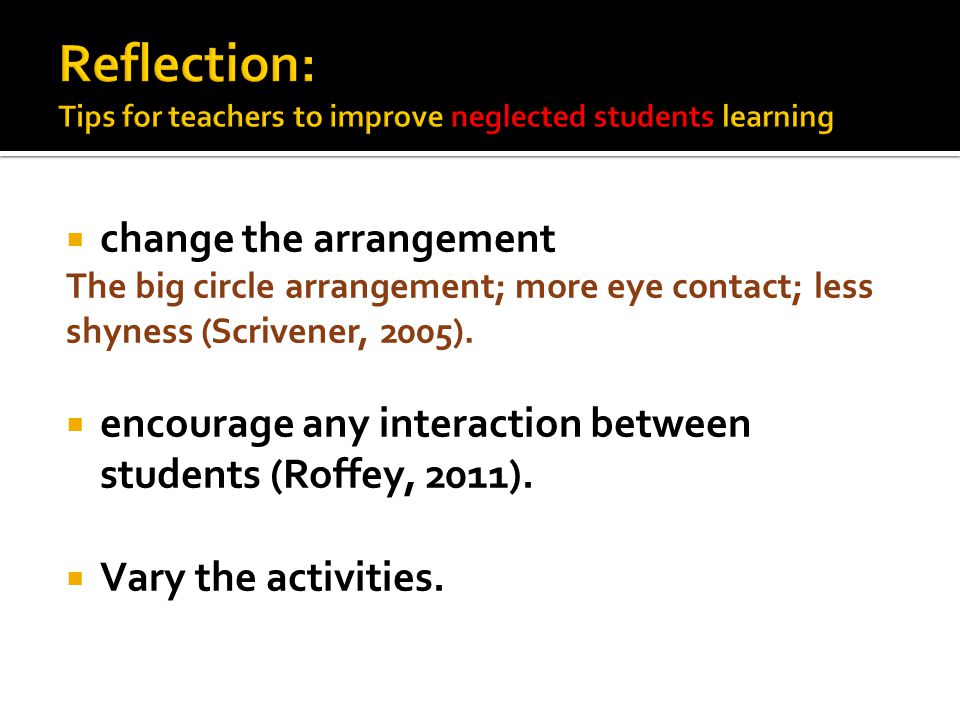  change the arrangement The big circle arrangement; more eye contact; less shyness (Scrivener, 2005).