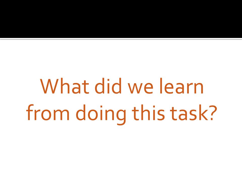 What did we learn from doing this task?