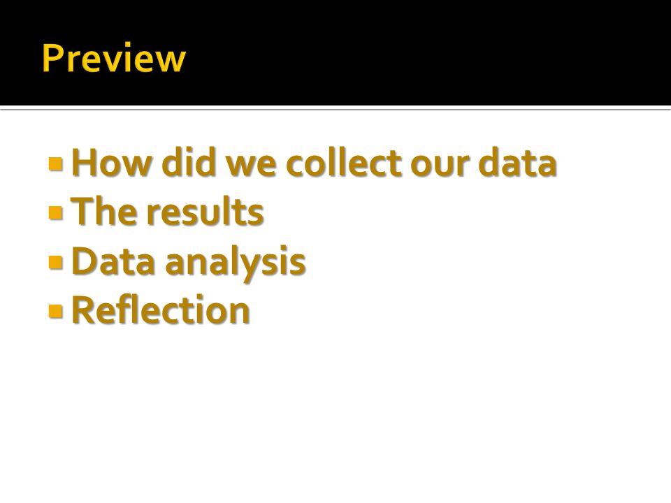  How did we collect our data  The results  Data analysis  Reflection