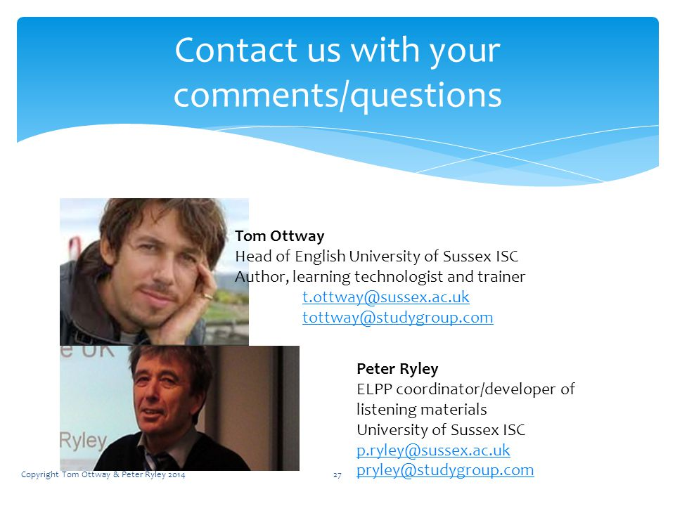 Contact us with your comments/questions Tom Ottway Head of English University of Sussex ISC Author, learning technologist and trainer t.ottway@sussex.