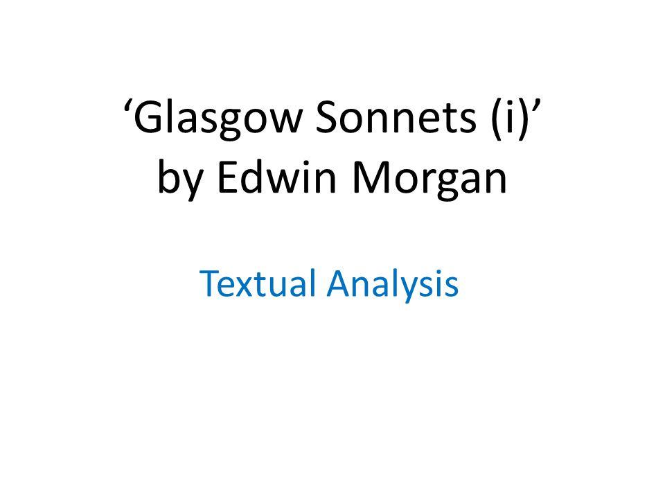 'Glasgow Sonnets (i)' by Edwin Morgan Textual Analysis