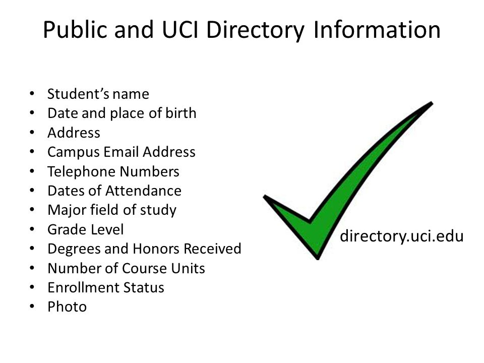 Public and UCI Directory Information Student's name Date and place of birth Address Campus  Address Telephone Numbers Dates of Attendance Major field of study Grade Level Degrees and Honors Received Number of Course Units Enrollment Status Photo directory.uci.edu