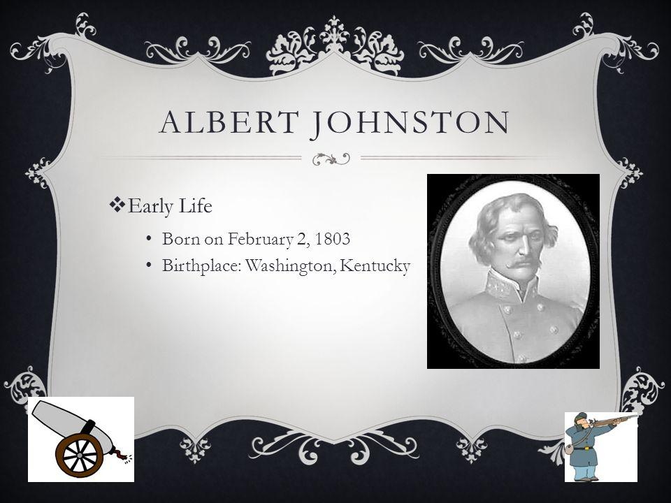 ALBERT JOHNSTON  Early Life Born on February 2, 1803 Birthplace: Washington, Kentucky