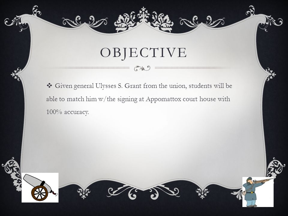 OBJECTIVE  Given general Ulysses S.