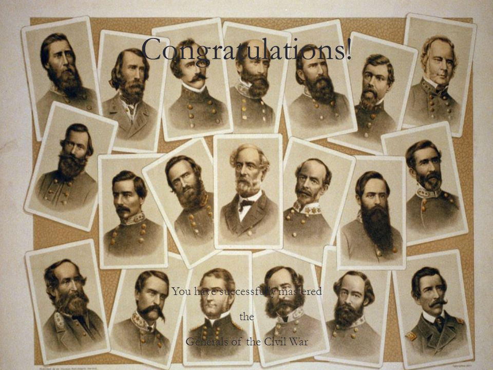 Congratulations! You have successfully mastered the Generals of the Civil War