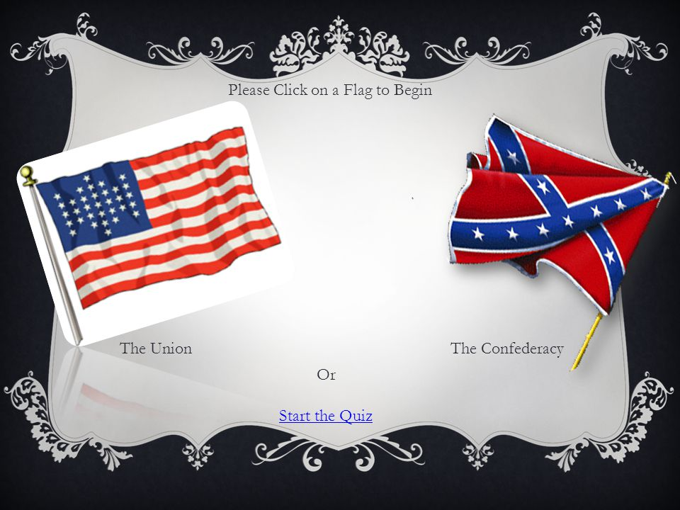 Please Click on a Flag to Begin The Confederacy Or Start the Quiz The Union