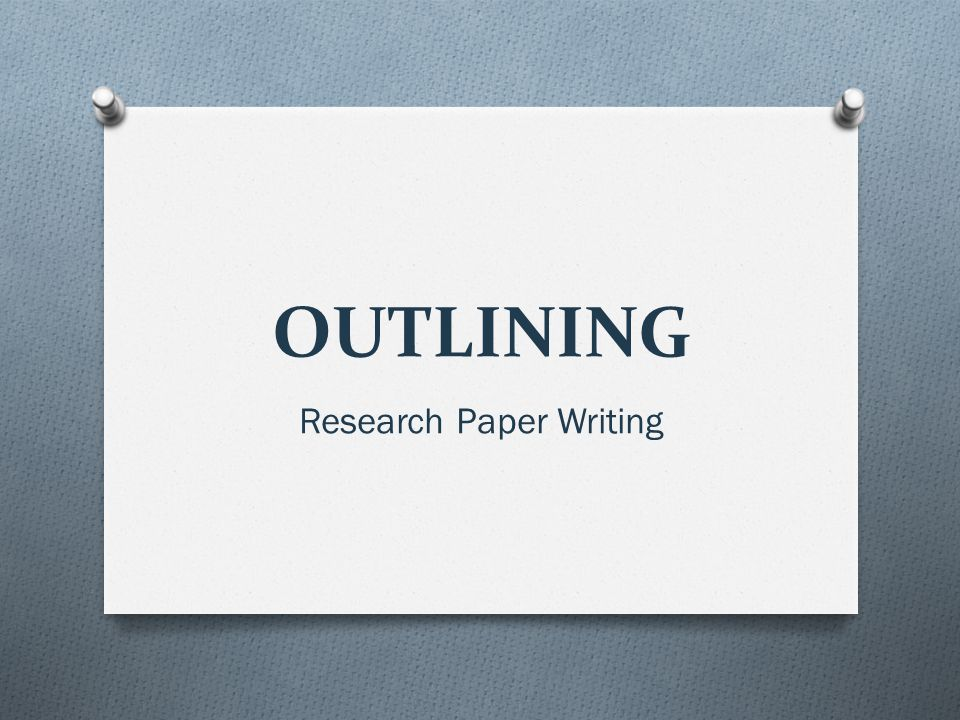 OUTLINING Research Paper Writing