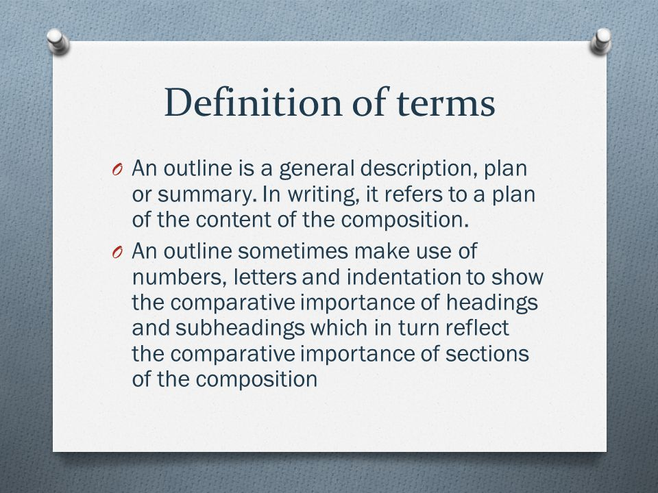 Definition of terms O A preliminary, temporary or working outline is one that a writer prepares and often changes as a means of organizing and stimulating thoughts on a subject.