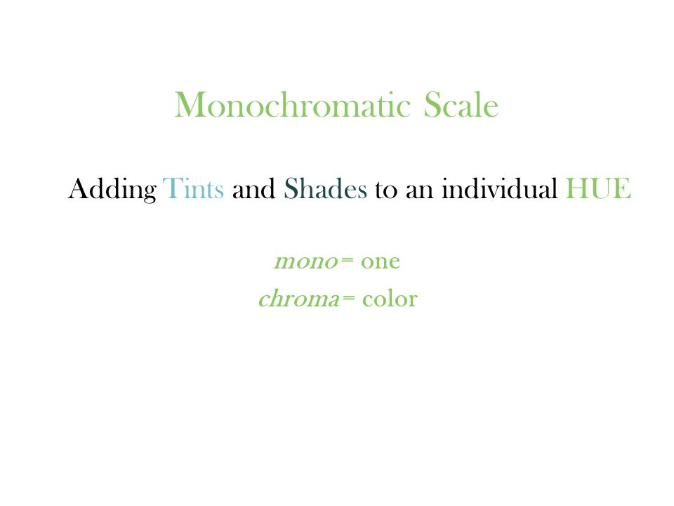 Monochromatic Scale Adding Tints and Shades to an individual HUE mono = one chroma = color
