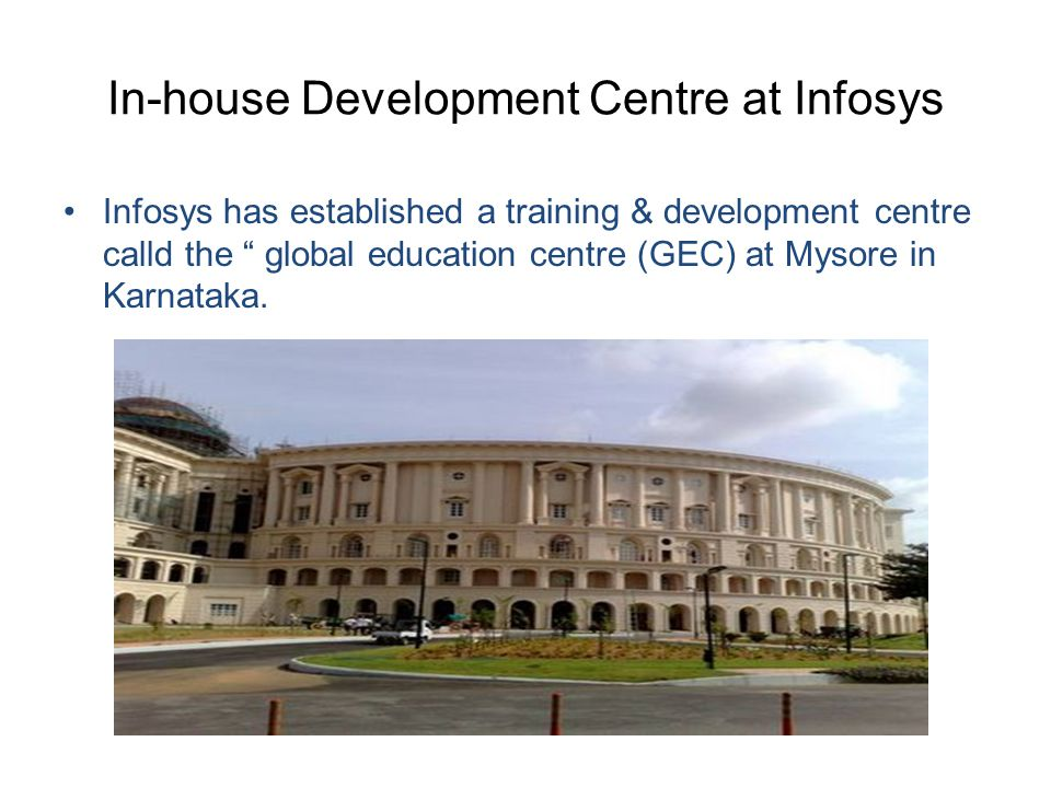 """In-house Development Centre at Infosys Infosys has established a training & development centre calld the """" global education centre (GEC) at Mysore in"""