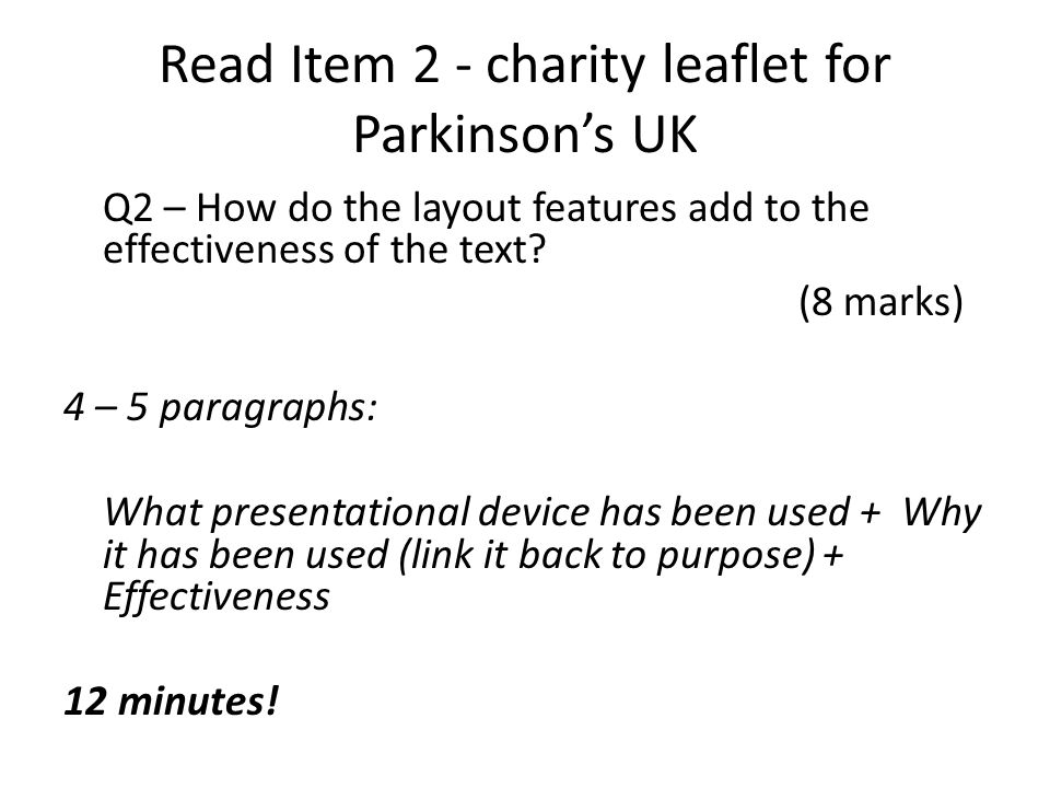 Read Item 2 - charity leaflet for Parkinson's UK Q2 – How do the layout features add to the effectiveness of the text.