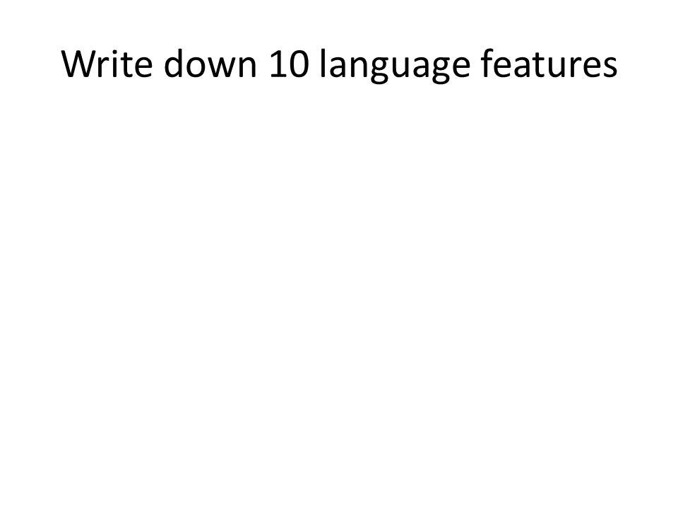 Write down 10 language features