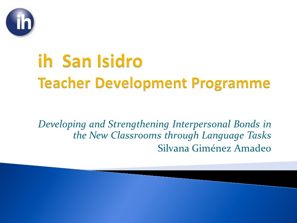 Developing and Strengthening Interpersonal Bonds in the New Classrooms through Language Tasks Silvana Giménez Amadeo