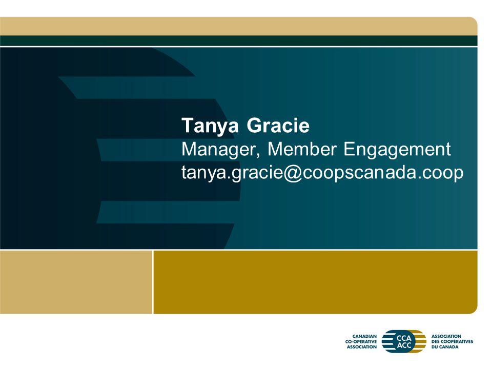 Tanya Gracie Manager, Member Engagement tanya.gracie@coopscanada.coop
