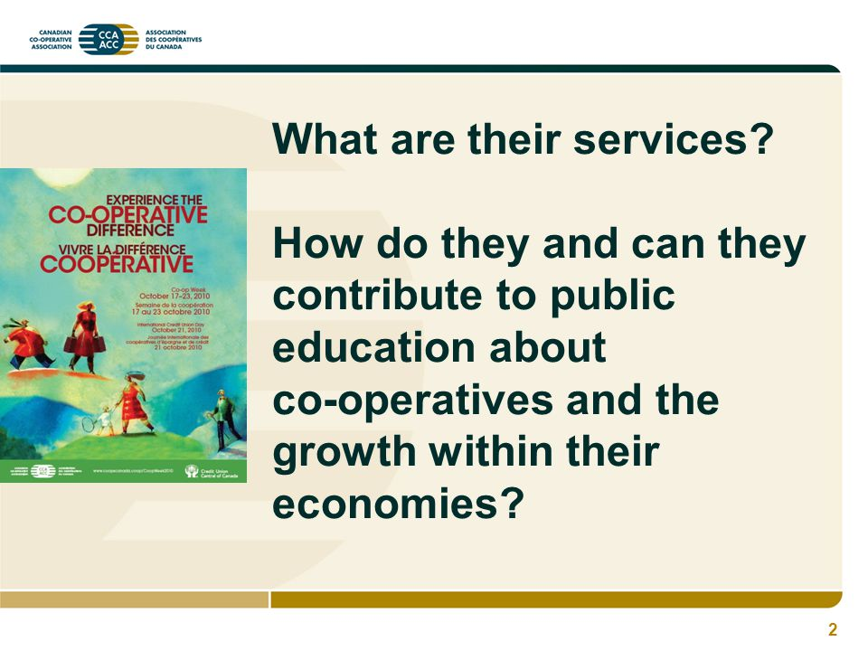 2 What are their services? How do they and can they contribute to public education about co-operatives and the growth within their economies?