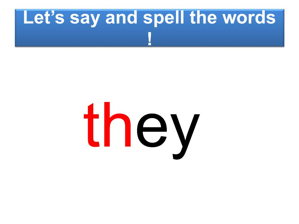 Let's say and spell the words ! they