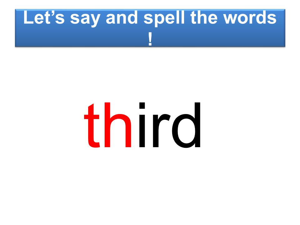 Let's say and spell the words ! third