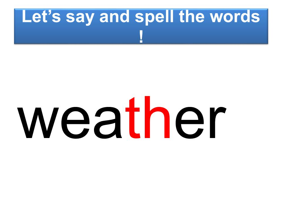 Let's say and spell the words ! weather