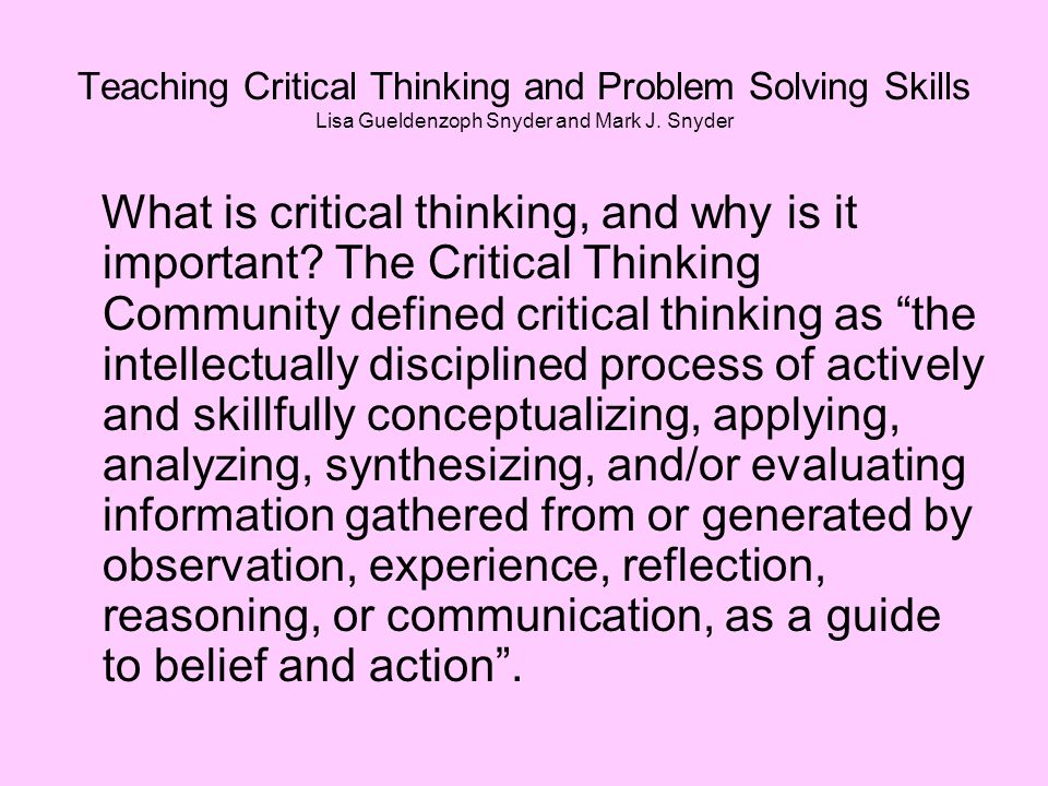 Teaching Critical Thinking and Problem Solving Skills Lisa Gueldenzoph Snyder and Mark J.