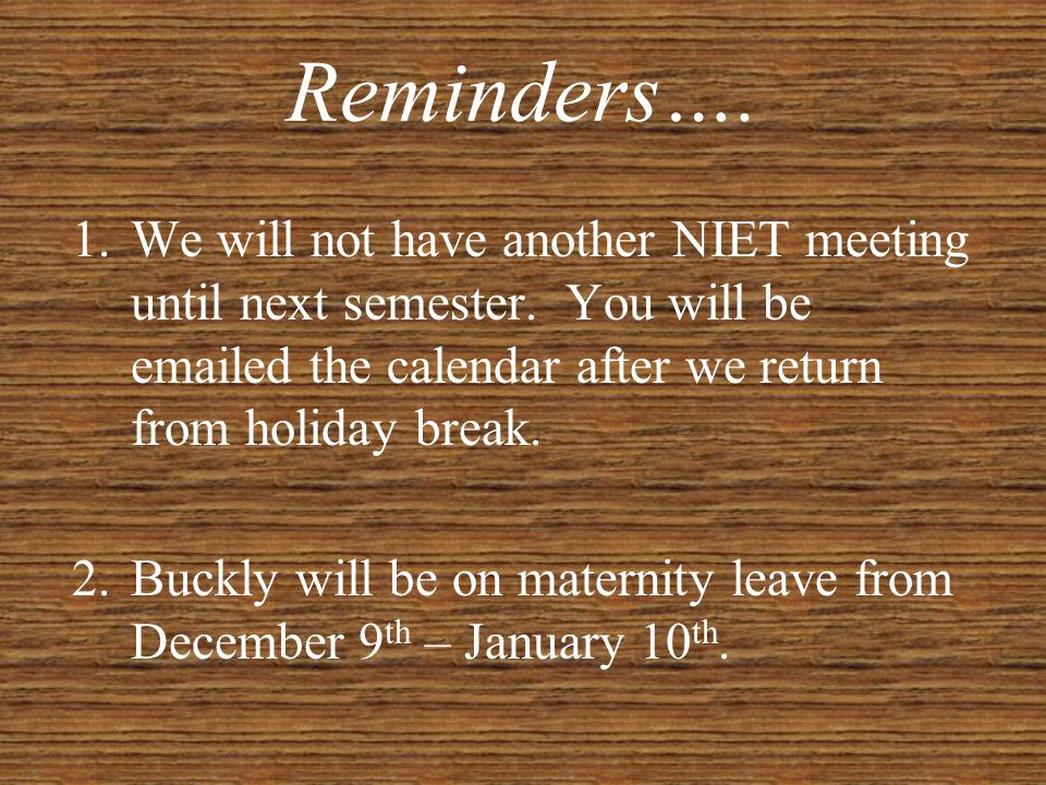 Reminders….1.We will not have another NIET meeting until next semester.