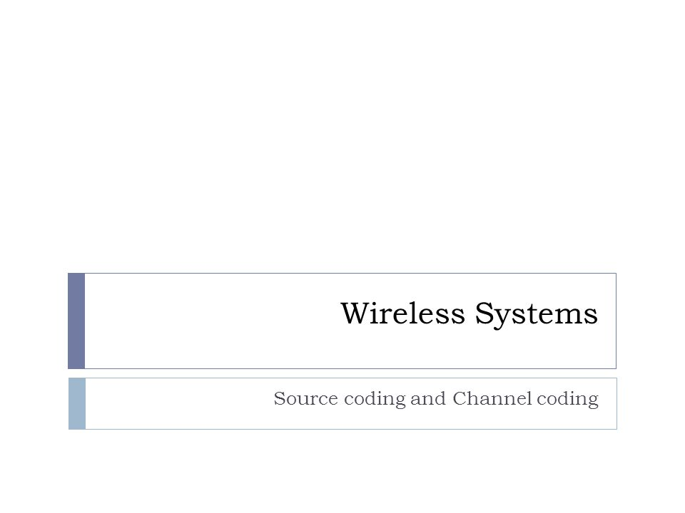 Wireless Systems Source coding and Channel coding